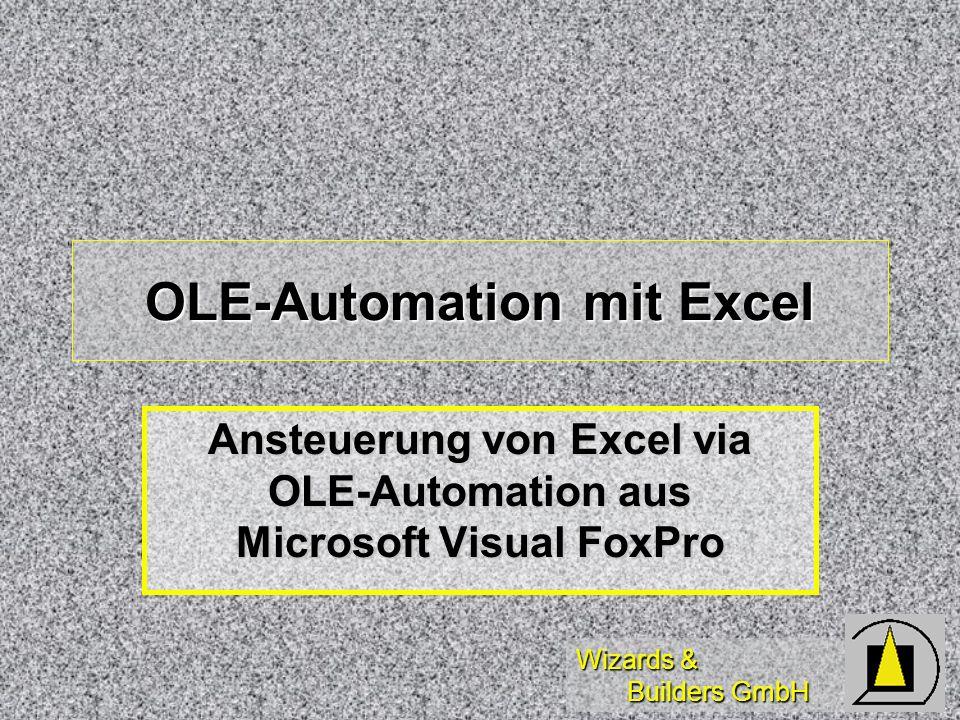 Wizards & Builders GmbH OLE-Automation mit Excel Ansteuerung von Excel via OLE-Automation aus Microsoft Visual FoxPro