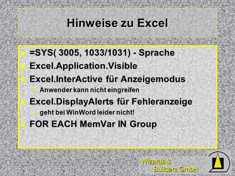 Wizards & Builders GmbH Hinweise zu Excel =SYS( 3005, 1033/1031) - Sprache =SYS( 3005, 1033/1031) - Sprache Excel.Application.Visible Excel.Applicatio