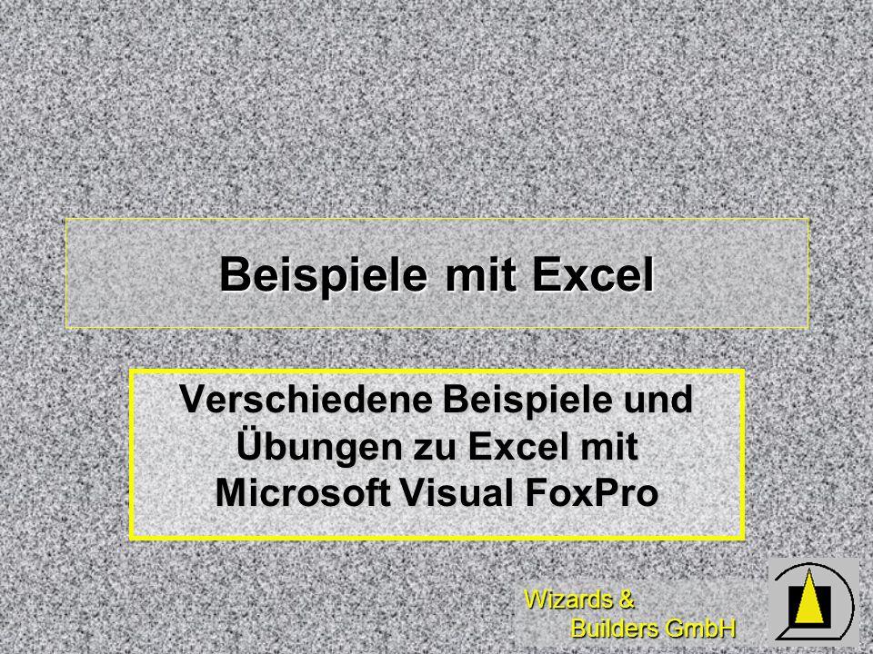 Wizards & Builders GmbH Beispiele mit Excel Verschiedene Beispiele und Übungen zu Excel mit Microsoft Visual FoxPro