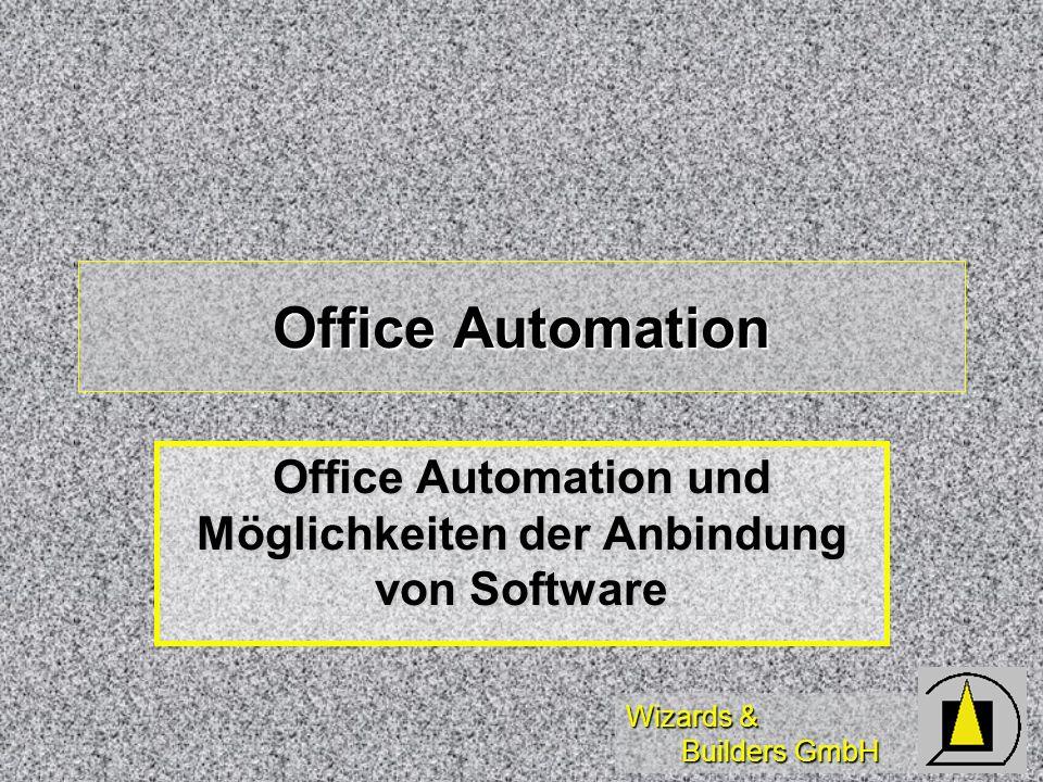Wizards & Builders GmbH Office Automation Office Automation und Möglichkeiten der Anbindung von Software