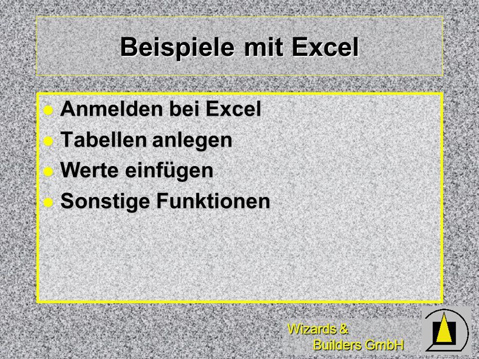 Wizards & Builders GmbH Beispiele mit Excel Anmelden bei Excel Anmelden bei Excel Tabellen anlegen Tabellen anlegen Werte einfügen Werte einfügen Sons