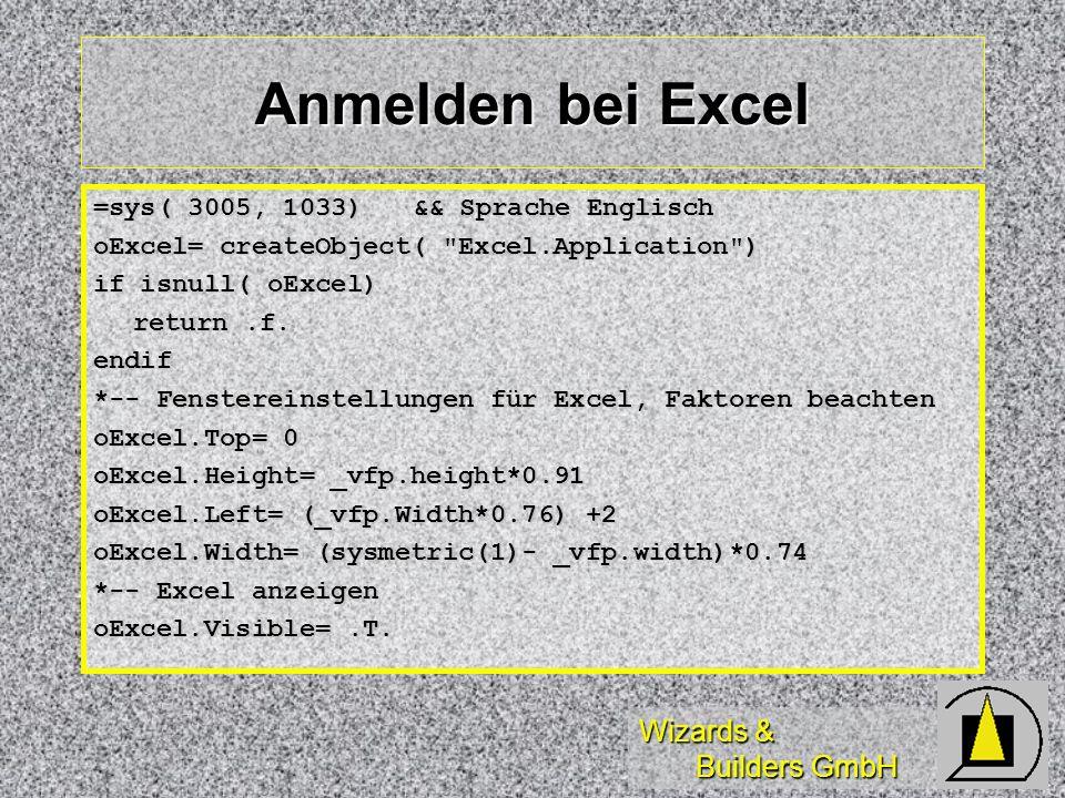 Wizards & Builders GmbH Anmelden bei Excel =sys( 3005, 1033)&& Sprache Englisch oExcel= createObject(