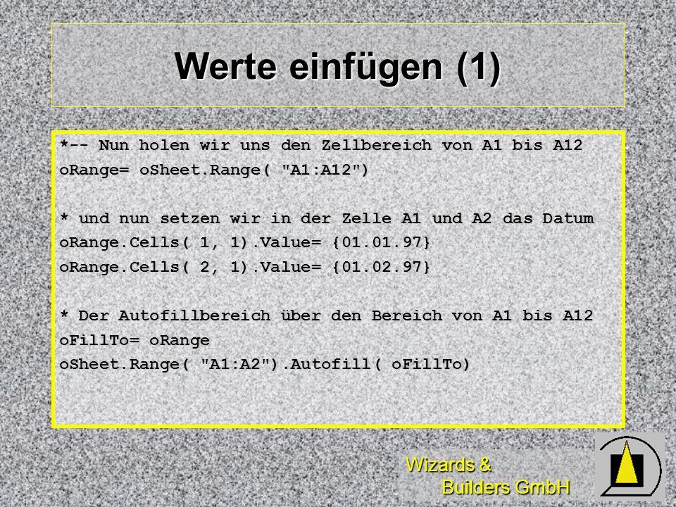 Wizards & Builders GmbH Werte einfügen (1) *-- Nun holen wir uns den Zellbereich von A1 bis A12 oRange= oSheet.Range(