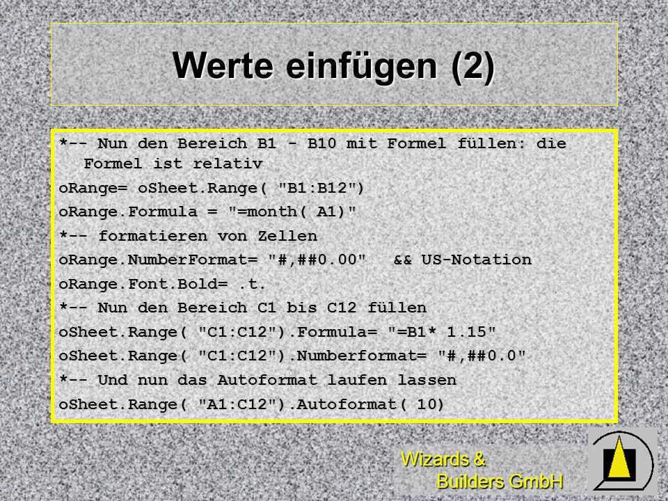 Wizards & Builders GmbH Werte einfügen (2) *-- Nun den Bereich B1 - B10 mit Formel füllen: die Formel ist relativ oRange= oSheet.Range(