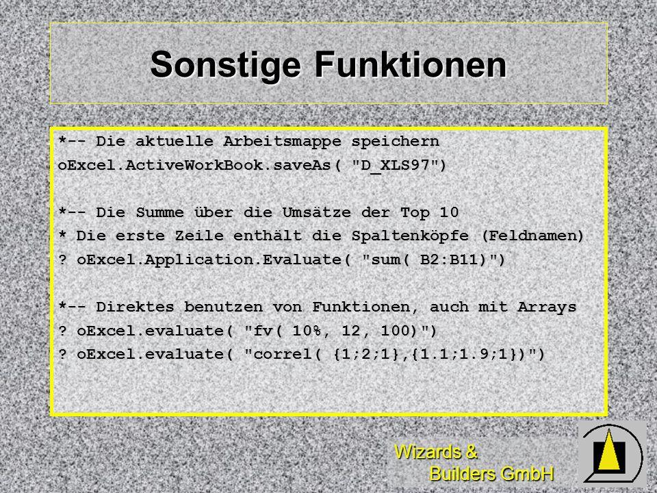 Wizards & Builders GmbH Sonstige Funktionen *-- Die aktuelle Arbeitsmappe speichern oExcel.ActiveWorkBook.saveAs(
