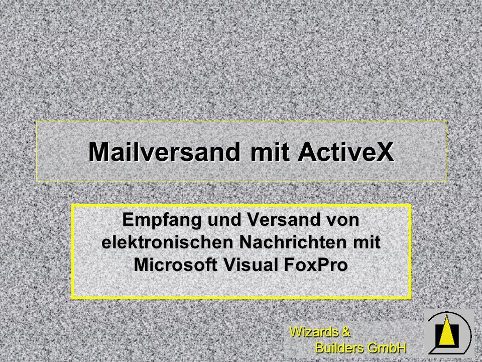 Wizards & Builders GmbH Mailversand mit ActiveX Empfang und Versand von elektronischen Nachrichten mit Microsoft Visual FoxPro