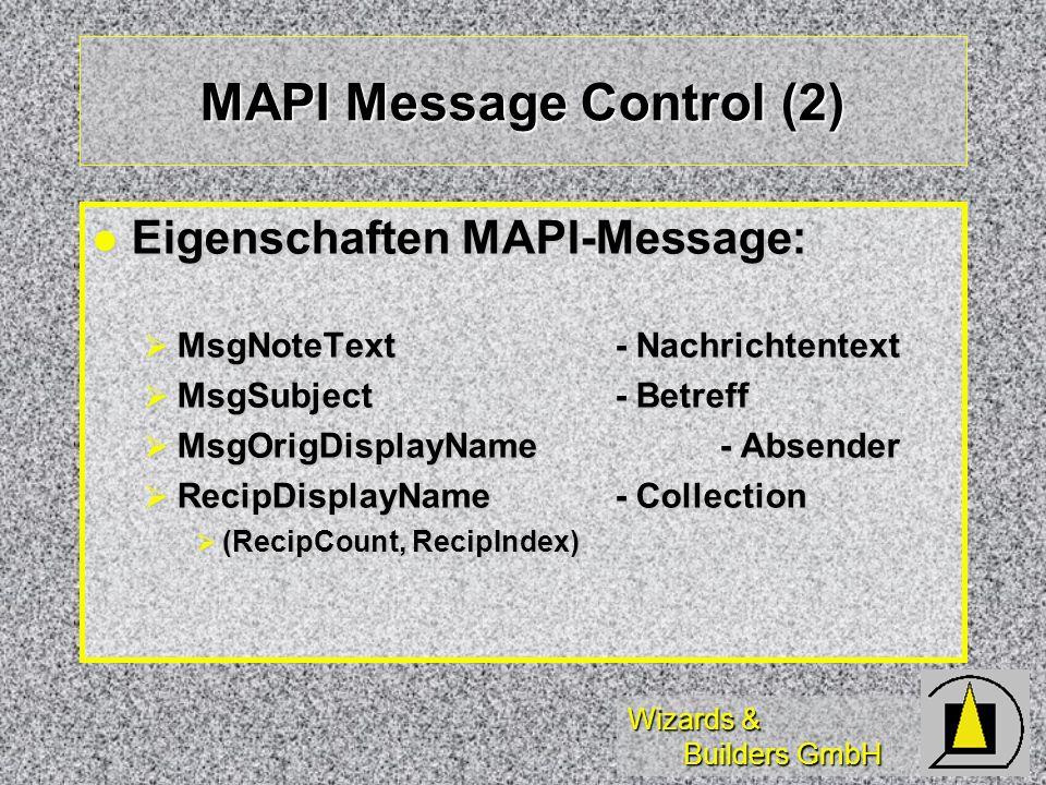 Wizards & Builders GmbH MAPI Message Control (2) Eigenschaften MAPI-Message: Eigenschaften MAPI-Message: MsgNoteText- Nachrichtentext MsgNoteText- Nac
