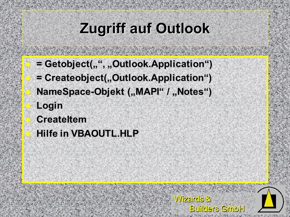 Wizards & Builders GmbH Zugriff auf Outlook = Getobject(, Outlook.Application) = Getobject(, Outlook.Application) = Createobject(Outlook.Application)