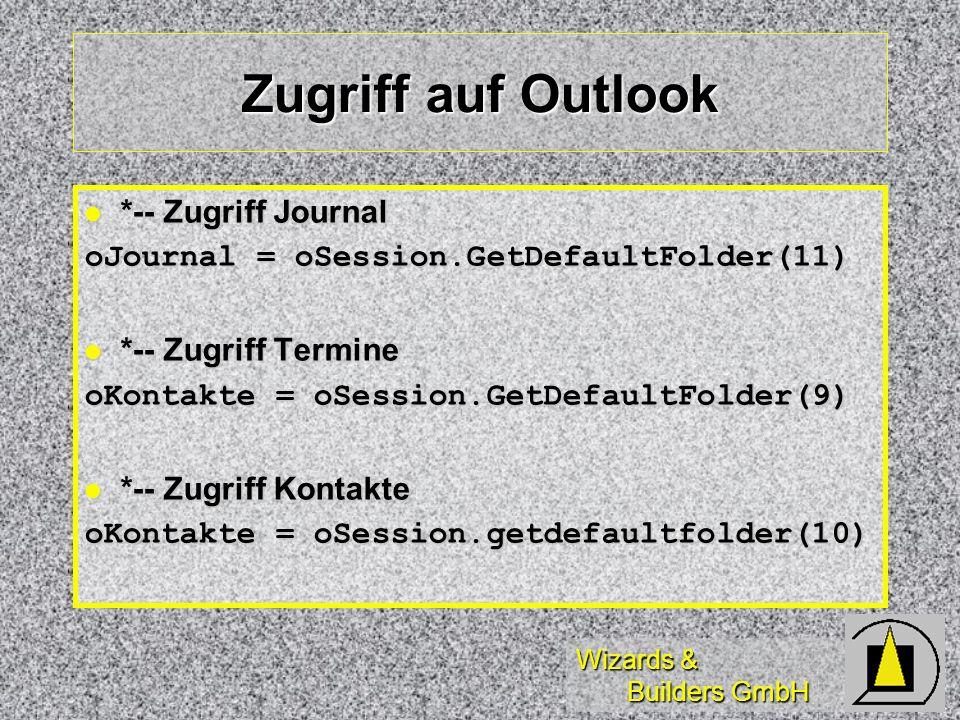Wizards & Builders GmbH Zugriff auf Outlook *-- Zugriff Journal *-- Zugriff Journal oJournal = oSession.GetDefaultFolder(11) *-- Zugriff Termine *-- Z
