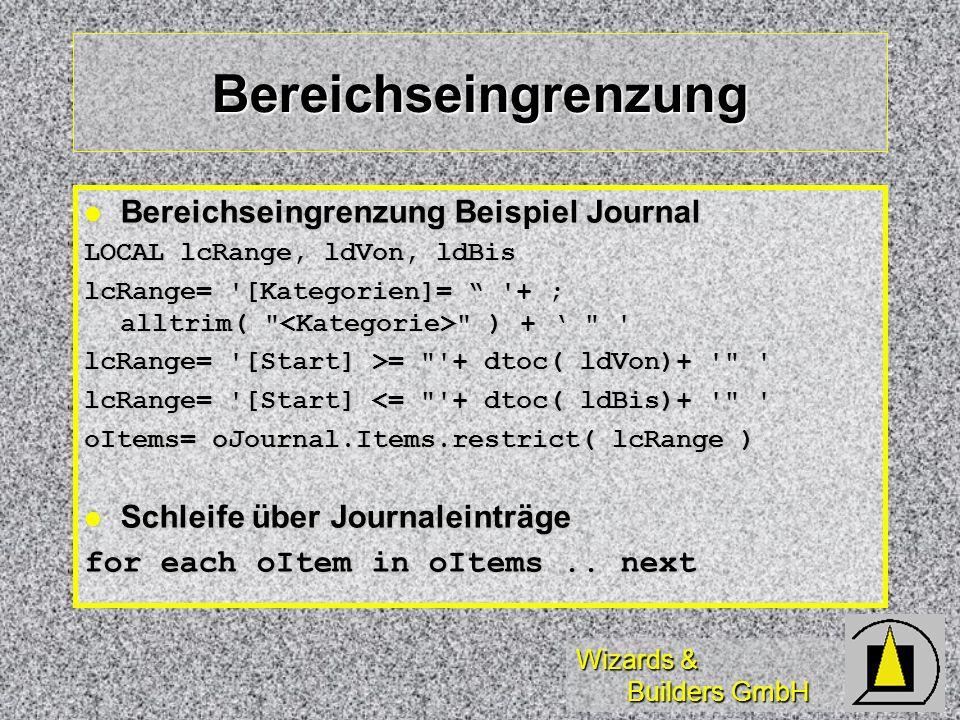 Wizards & Builders GmbH Bereichseingrenzung Bereichseingrenzung Beispiel Journal Bereichseingrenzung Beispiel Journal LOCAL lcRange, ldVon, ldBis lcRa