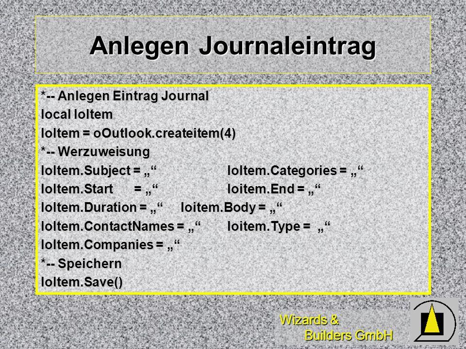 Wizards & Builders GmbH Anlegen Journaleintrag *-- Anlegen Eintrag Journal local loItem loItem = oOutlook.createitem(4) *-- Werzuweisung loItem.Subjec
