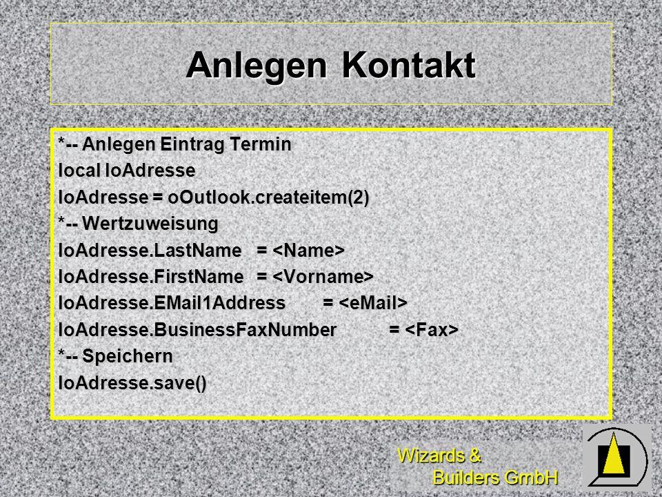 Wizards & Builders GmbH Anlegen Kontakt *-- Anlegen Eintrag Termin local loAdresse loAdresse = oOutlook.createitem(2) *-- Wertzuweisung loAdresse.Last
