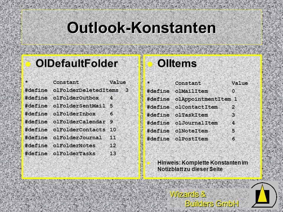Wizards & Builders GmbH Outlook-Konstanten OlDefaultFolder OlDefaultFolder * ConstantValue #defineolFolderDeletedItems 3 #define olFolderOutbox4 #defi