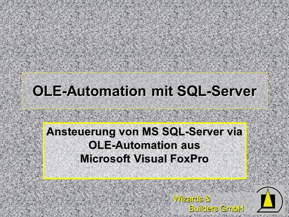 Wizards & Builders GmbH OLE-Automation mit SQL-Server Ansteuerung von MS SQL-Server via OLE-Automation aus Microsoft Visual FoxPro