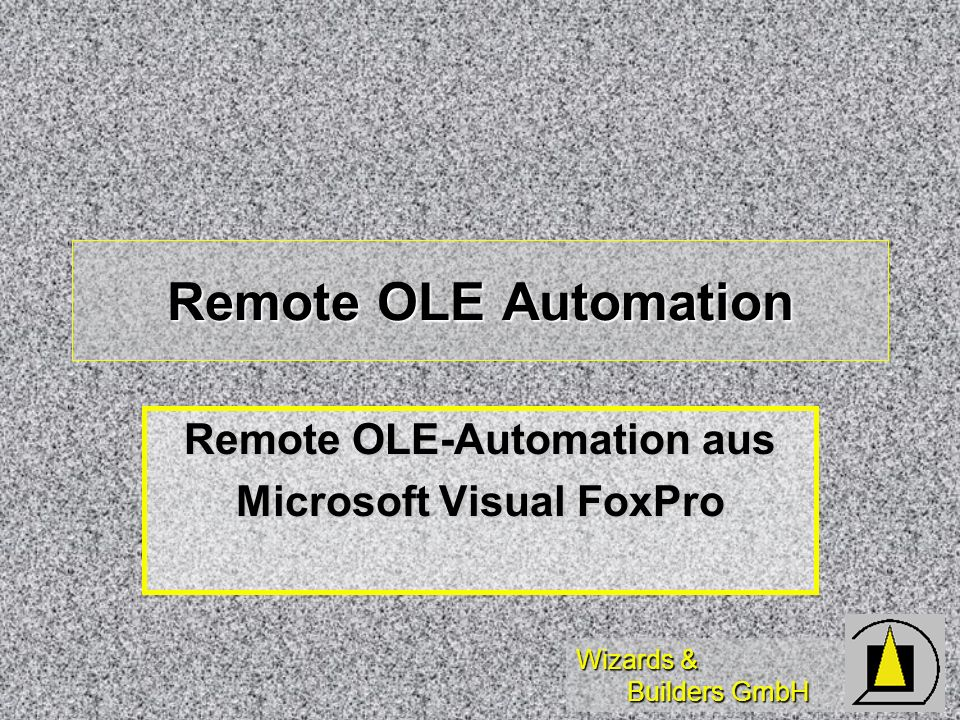 Wizards & Builders GmbH Remote OLE Automation Remote OLE-Automation aus Microsoft Visual FoxPro