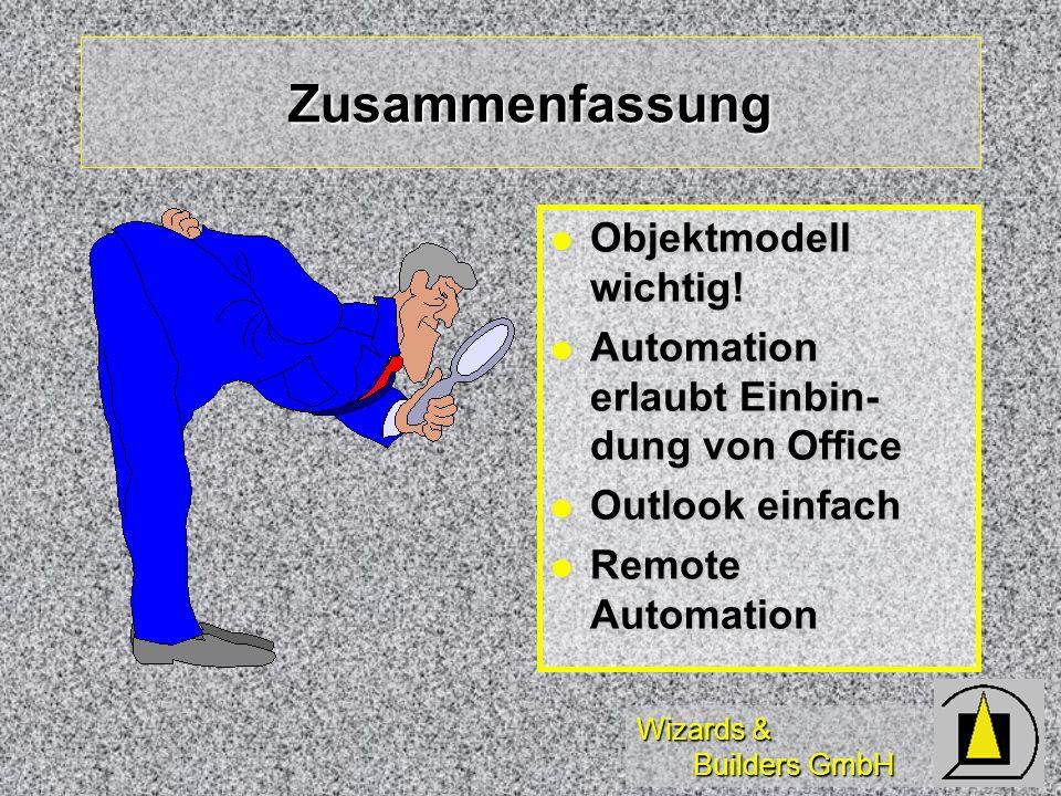 Wizards & Builders GmbH Zusammenfassung Objektmodell wichtig! Objektmodell wichtig! Automation erlaubt Einbin- dung von Office Automation erlaubt Einb