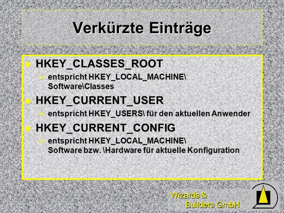 Wizards & Builders GmbH Verkürzte Einträge HKEY_CLASSES_ROOT HKEY_CLASSES_ROOT entspricht HKEY_LOCAL_MACHINE\ Software\Classes entspricht HKEY_LOCAL_MACHINE\ Software\Classes HKEY_CURRENT_USER HKEY_CURRENT_USER entspricht HKEY_USERS\ für den aktuellen Anwender entspricht HKEY_USERS\ für den aktuellen Anwender HKEY_CURRENT_CONFIG HKEY_CURRENT_CONFIG entspricht HKEY_LOCAL_MACHINE\ Software bzw.
