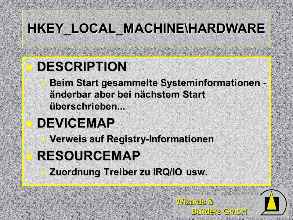 Wizards & Builders GmbH HKEY_LOCAL_MACHINE\HARDWARE DESCRIPTION DESCRIPTION Beim Start gesammelte Systeminformationen - änderbar aber bei nächstem Start überschrieben...
