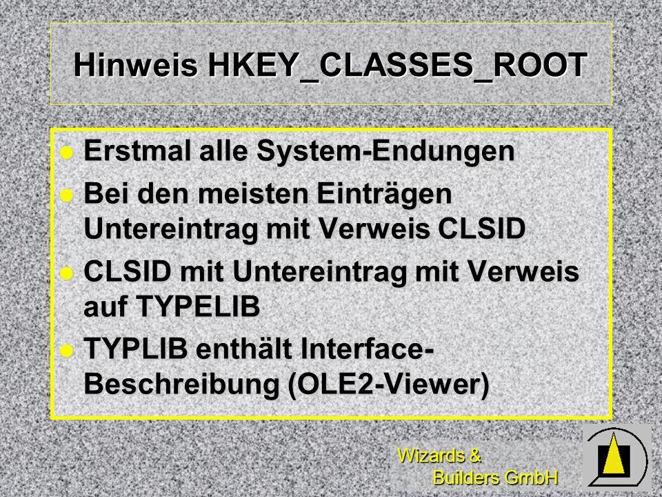 Wizards & Builders GmbH Hinweis HKEY_CLASSES_ROOT Erstmal alle System-Endungen Erstmal alle System-Endungen Bei den meisten Einträgen Untereintrag mit