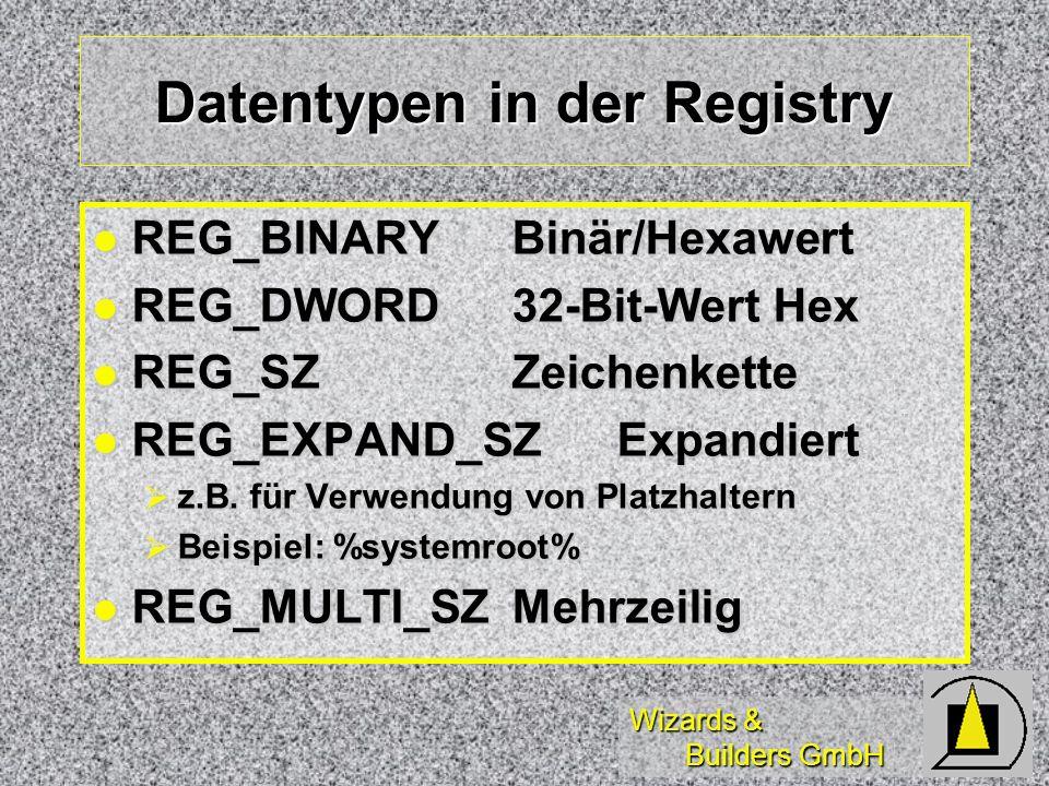 Wizards & Builders GmbH Datentypen in der Registry REG_BINARYBinär/Hexawert REG_BINARYBinär/Hexawert REG_DWORD32-Bit-Wert Hex REG_DWORD32-Bit-Wert Hex