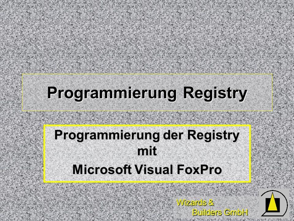 Wizards & Builders GmbH Programmierung Registry Programmierung der Registry mit Microsoft Visual FoxPro