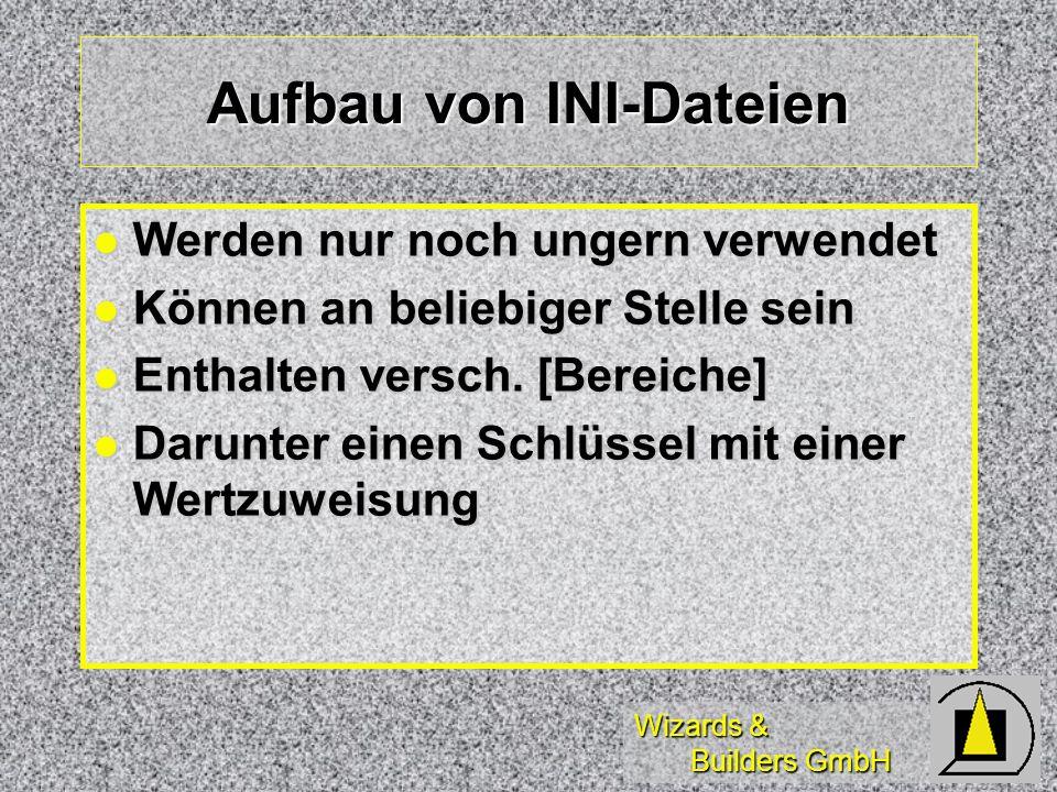 Wizards & Builders GmbH Aufbau von INI-Dateien Werden nur noch ungern verwendet Werden nur noch ungern verwendet Können an beliebiger Stelle sein Können an beliebiger Stelle sein Enthalten versch.