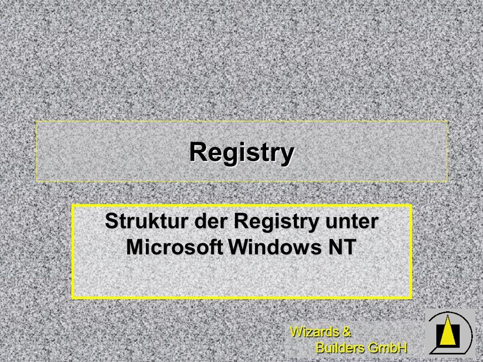 Wizards & Builders GmbH Registry Struktur der Registry unter Microsoft Windows NT