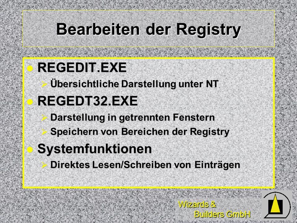 Wizards & Builders GmbH Bearbeiten der Registry REGEDIT.EXE REGEDIT.EXE Übersichtliche Darstellung unter NT Übersichtliche Darstellung unter NT REGEDT32.EXE REGEDT32.EXE Darstellung in getrennten Fenstern Darstellung in getrennten Fenstern Speichern von Bereichen der Registry Speichern von Bereichen der Registry Systemfunktionen Systemfunktionen Direktes Lesen/Schreiben von Einträgen Direktes Lesen/Schreiben von Einträgen