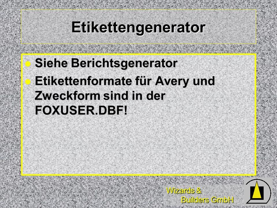 Wizards & Builders GmbH Etikettengenerator Siehe Berichtsgenerator Siehe Berichtsgenerator Etikettenformate für Avery und Zweckform sind in der FOXUSER.DBF.
