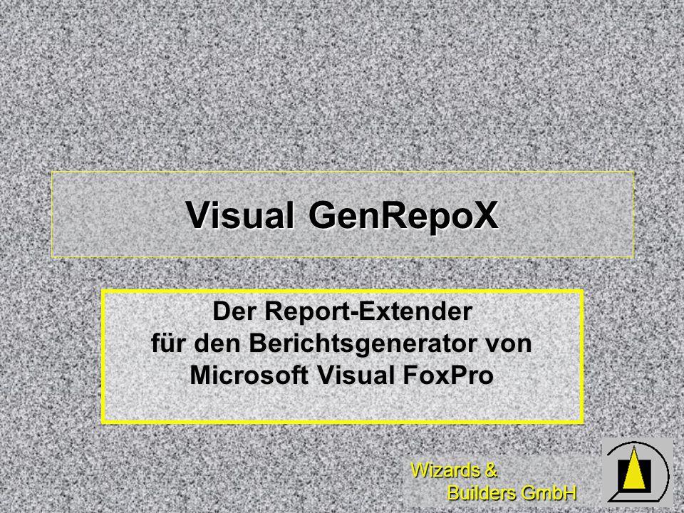 Wizards & Builders GmbH Visual GenRepoX Der Report-Extender für den Berichtsgenerator von Microsoft Visual FoxPro