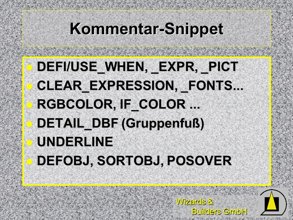 Wizards & Builders GmbH Kommentar-Snippet DEFI/USE_WHEN, _EXPR, _PICT DEFI/USE_WHEN, _EXPR, _PICT CLEAR_EXPRESSION, _FONTS... CLEAR_EXPRESSION, _FONTS