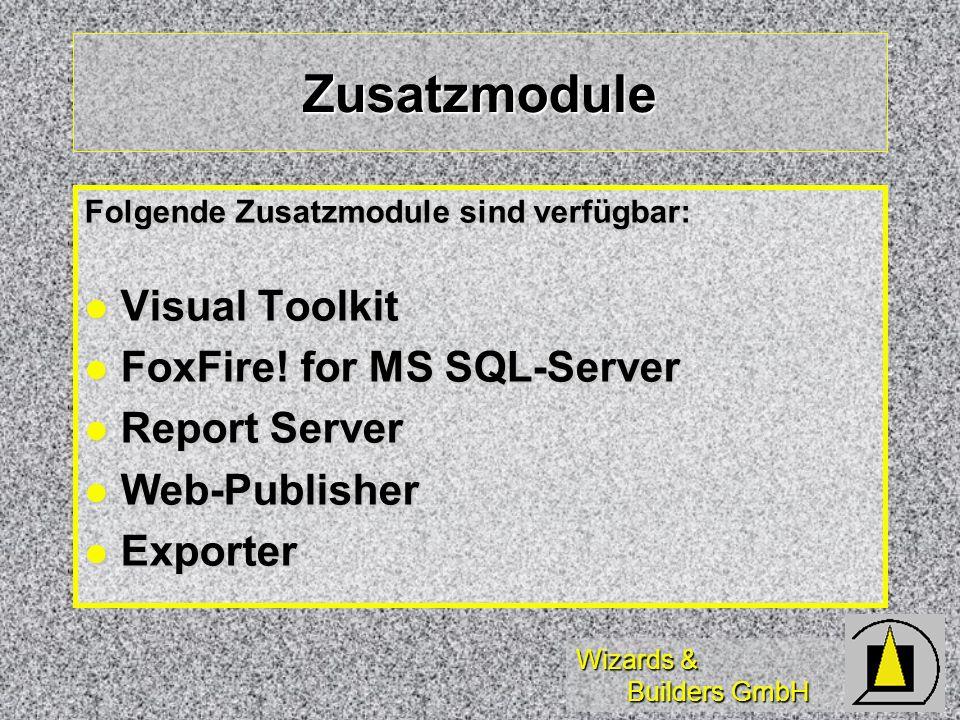Wizards & Builders GmbH Zusatzmodule Folgende Zusatzmodule sind verfügbar: Visual Toolkit Visual Toolkit FoxFire.