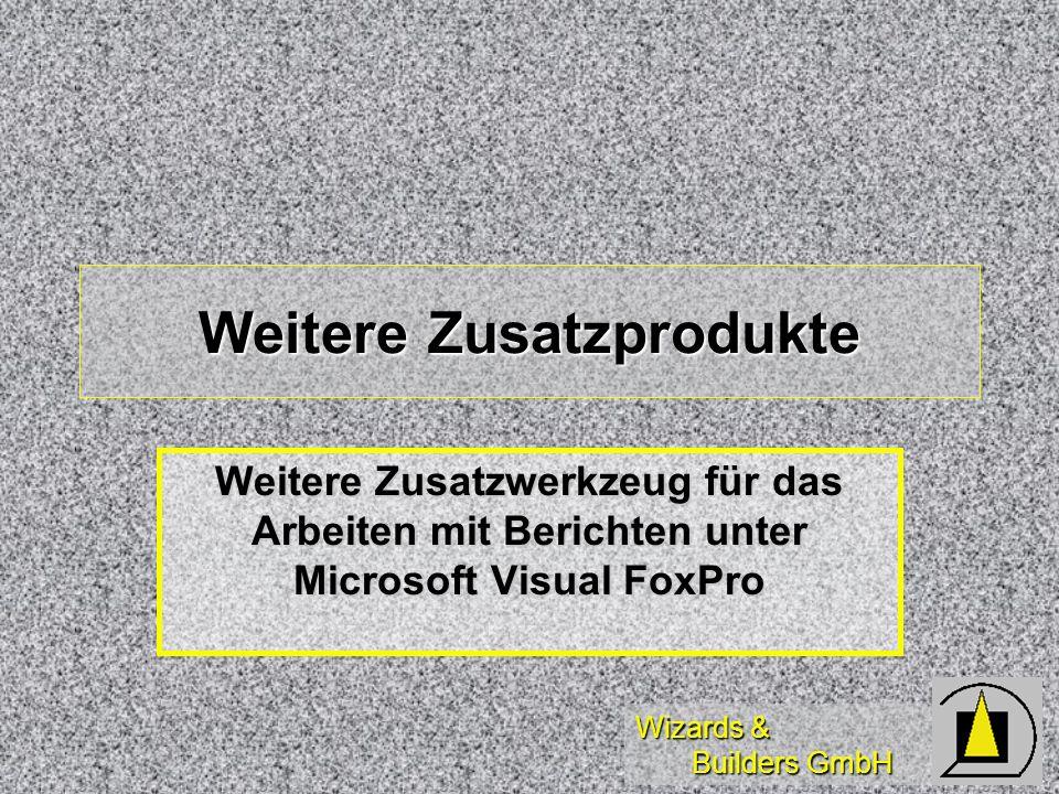 Wizards & Builders GmbH Weitere Zusatzprodukte Weitere Zusatzwerkzeug für das Arbeiten mit Berichten unter Microsoft Visual FoxPro