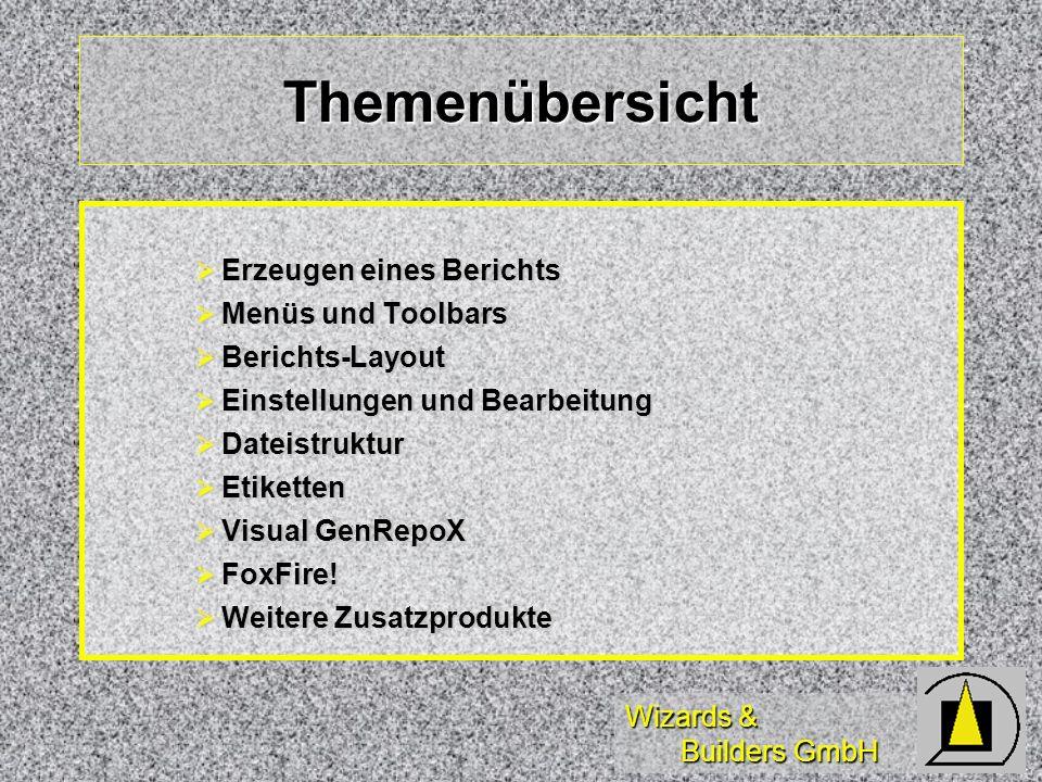 Wizards & Builders GmbH Themenübersicht Erzeugen eines Berichts Erzeugen eines Berichts Menüs und Toolbars Menüs und Toolbars Berichts-Layout Berichts