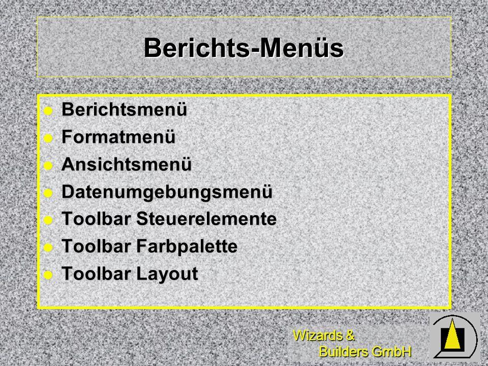 Wizards & Builders GmbH Berichts-Menüs Berichtsmenü Berichtsmenü Formatmenü Formatmenü Ansichtsmenü Ansichtsmenü Datenumgebungsmenü Datenumgebungsmenü Toolbar Steuerelemente Toolbar Steuerelemente Toolbar Farbpalette Toolbar Farbpalette Toolbar Layout Toolbar Layout