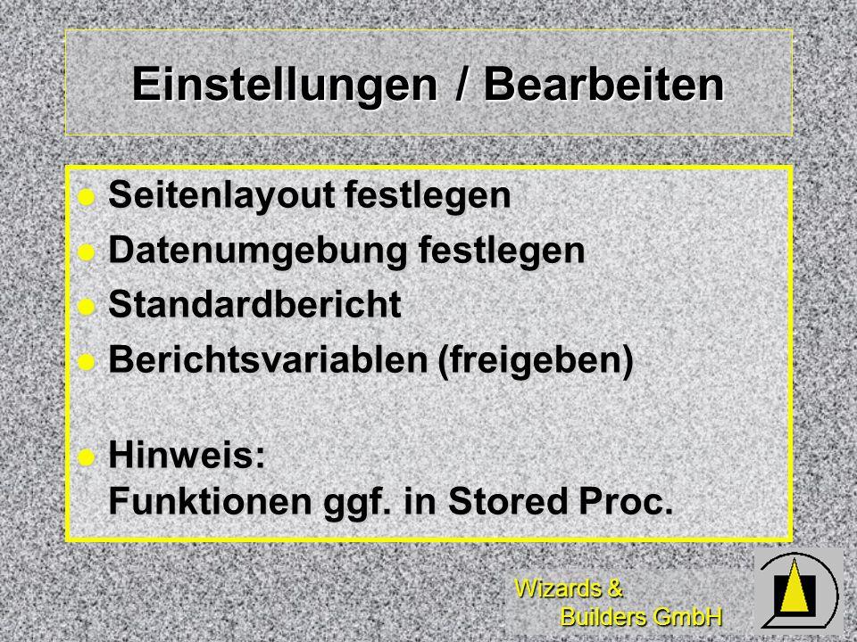 Wizards & Builders GmbH Einstellungen / Bearbeiten Seitenlayout festlegen Seitenlayout festlegen Datenumgebung festlegen Datenumgebung festlegen Standardbericht Standardbericht Berichtsvariablen (freigeben) Berichtsvariablen (freigeben) Hinweis: Funktionen ggf.