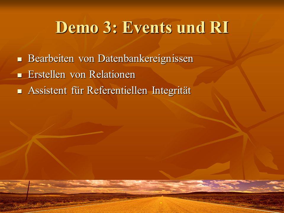 Demo 3: Events und RI Bearbeiten von Datenbankereignissen Bearbeiten von Datenbankereignissen Erstellen von Relationen Erstellen von Relationen Assistent für Referentiellen Integrität Assistent für Referentiellen Integrität