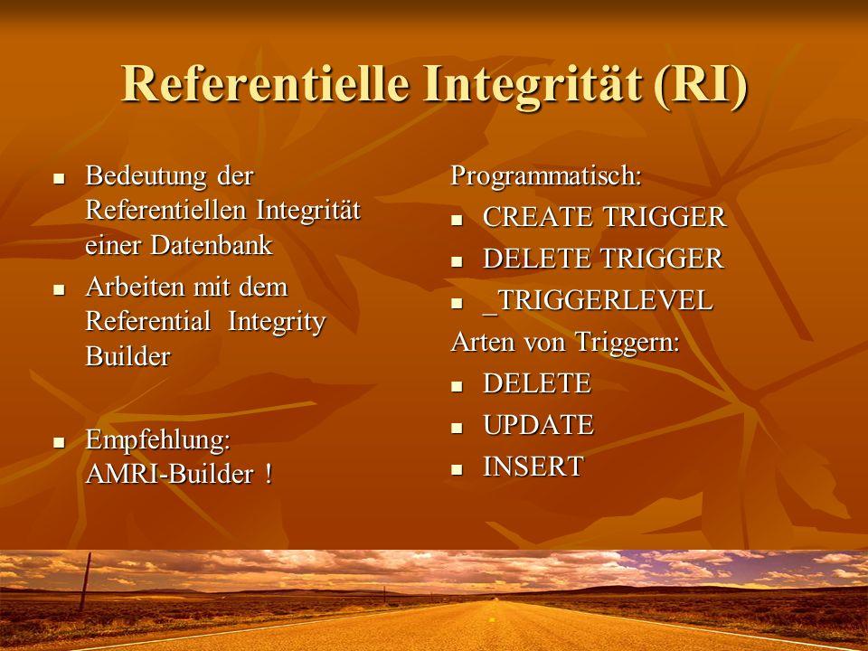Referentielle Integrität (RI) Bedeutung der Referentiellen Integrität einer Datenbank Bedeutung der Referentiellen Integrität einer Datenbank Arbeiten mit dem Referential Integrity Builder Arbeiten mit dem Referential Integrity Builder Empfehlung: AMRI-Builder .
