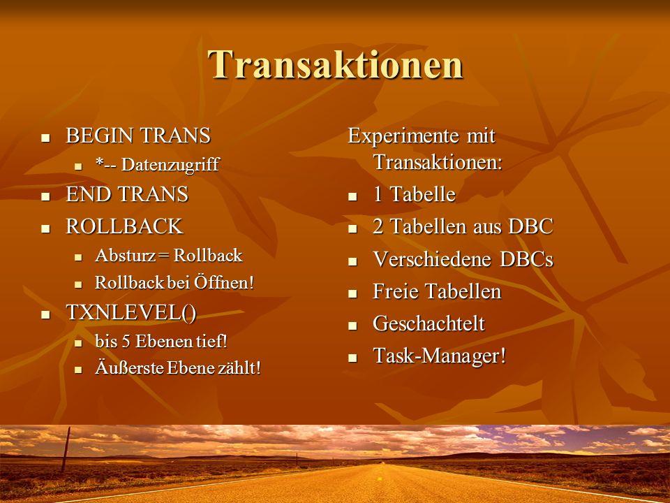 Transaktionen BEGIN TRANS BEGIN TRANS *-- Datenzugriff *-- Datenzugriff END TRANS END TRANS ROLLBACK ROLLBACK Absturz = Rollback Absturz = Rollback Rollback bei Öffnen.