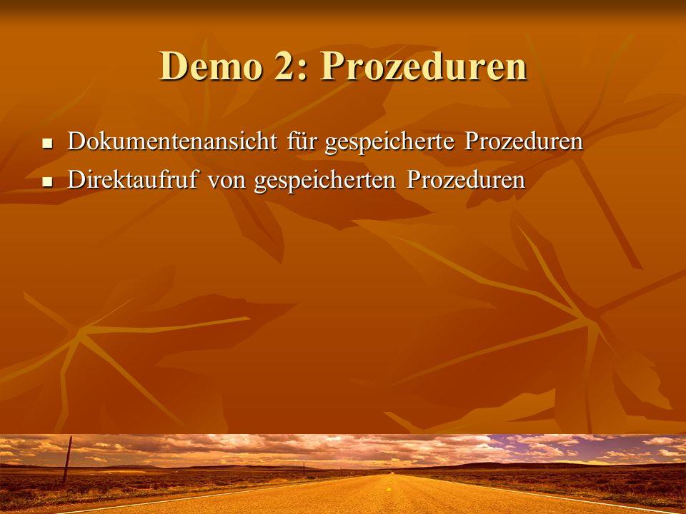 Demo 2: Prozeduren Dokumentenansicht für gespeicherte Prozeduren Dokumentenansicht für gespeicherte Prozeduren Direktaufruf von gespeicherten Prozeduren Direktaufruf von gespeicherten Prozeduren