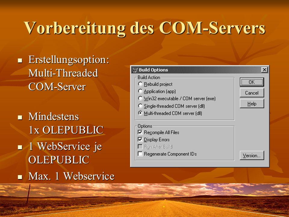 Vorbereitung des COM-Servers Erstellungsoption: Multi-Threaded COM-Server Erstellungsoption: Multi-Threaded COM-Server Mindestens 1x OLEPUBLIC Mindestens 1x OLEPUBLIC 1 WebService je OLEPUBLIC 1 WebService je OLEPUBLIC Max.
