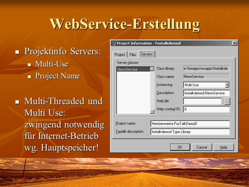 WebService-Erstellung Projektinfo Servers: Projektinfo Servers: Multi-Use Multi-Use Project Name Project Name Multi-Threaded und Multi Use: zwingend notwendig für Internet-Betrieb wg.
