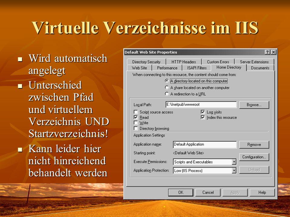 Virtuelle Verzeichnisse im IIS Wird automatisch angelegt Wird automatisch angelegt Unterschied zwischen Pfad und virtuellem Verzeichnis UND Startzverz