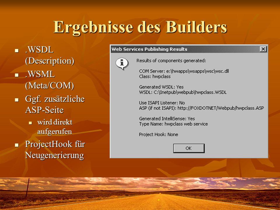 Ergebnisse des Builders.WSDL (Description).WSDL (Description).WSML (Meta/COM).WSML (Meta/COM) Ggf. zusätzliche ASP-Seite Ggf. zusätzliche ASP-Seite wi