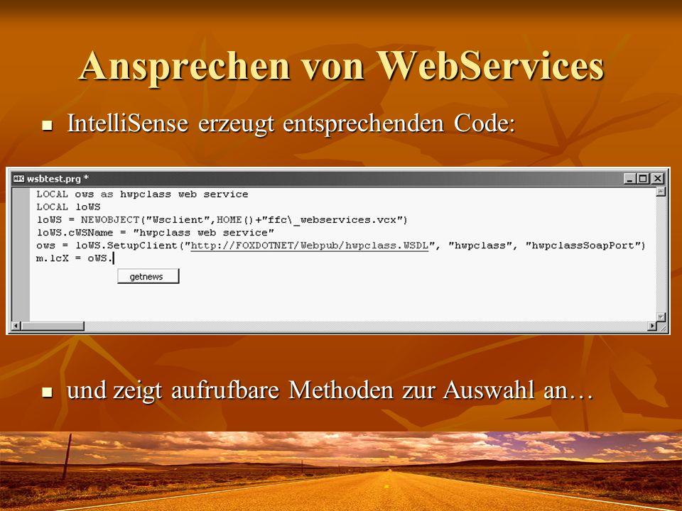 Ansprechen von WebServices IntelliSense erzeugt entsprechenden Code: IntelliSense erzeugt entsprechenden Code: und zeigt aufrufbare Methoden zur Auswa