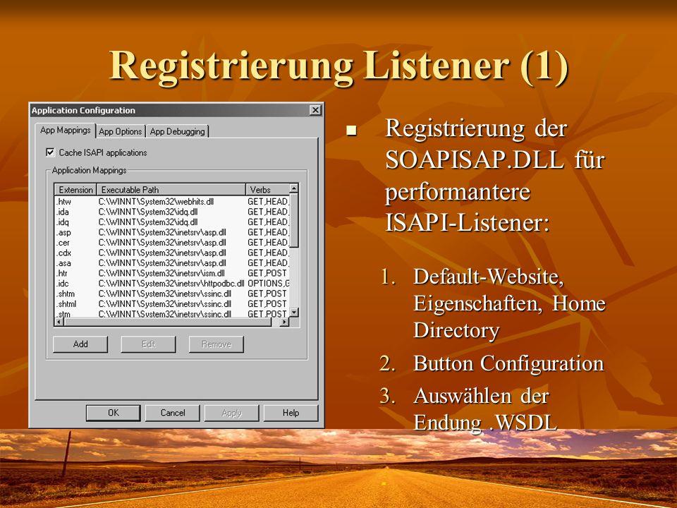 Registrierung Listener (1) Registrierung der SOAPISAP.DLL für performantere ISAPI-Listener: Registrierung der SOAPISAP.DLL für performantere ISAPI-Lis