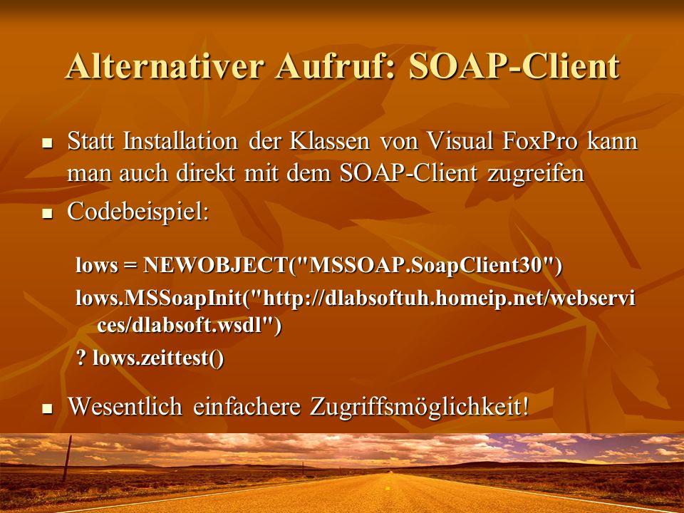 Alternativer Aufruf: SOAP-Client Statt Installation der Klassen von Visual FoxPro kann man auch direkt mit dem SOAP-Client zugreifen Statt Installatio