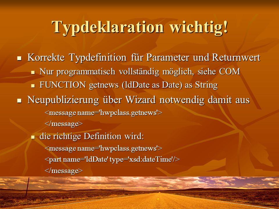 Typdeklaration wichtig! Korrekte Typdefinition für Parameter und Returnwert Korrekte Typdefinition für Parameter und Returnwert Nur programmatisch vol