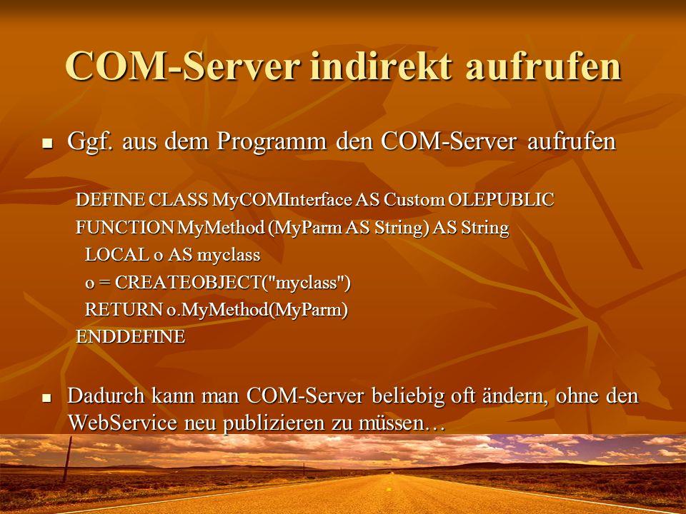 COM-Server indirekt aufrufen Ggf. aus dem Programm den COM-Server aufrufen Ggf. aus dem Programm den COM-Server aufrufen DEFINE CLASS MyCOMInterface A