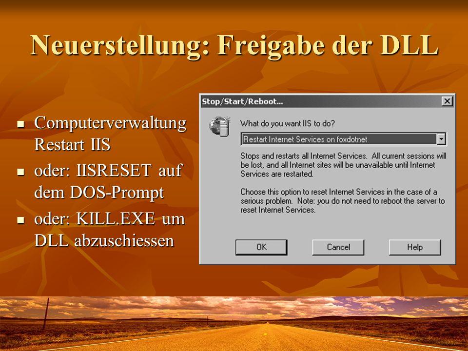 Neuerstellung: Freigabe der DLL Computerverwaltung Restart IIS Computerverwaltung Restart IIS oder: IISRESET auf dem DOS-Prompt oder: IISRESET auf dem